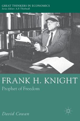 Frank H. Knight: Prophet of Freedom - Cowan, David, Dr.
