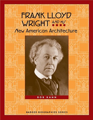 Frank Lloyd Wright and His New American Architecture - Kann, Bob