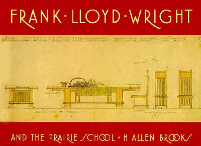 Frank Lloyd Wright and the Prairie School - Brooks, H Allen