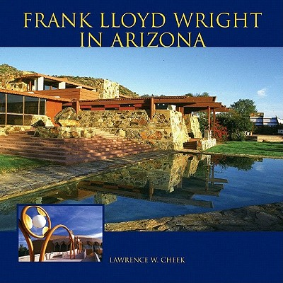 Frank Lloyd Wright in Arizona - Cheek, Lawrence W