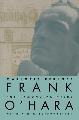 Frank O'Hara: Poet Among Painters - Perloff, Marjorie, Professor