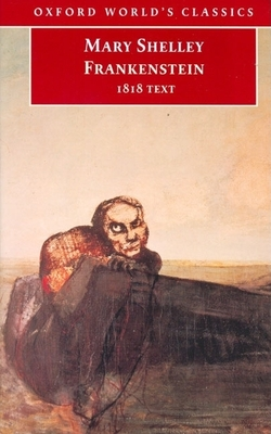 Frankenstein or the Modern Prometheus: The 1818 Text - Shelley, Mary Wollstonecraft