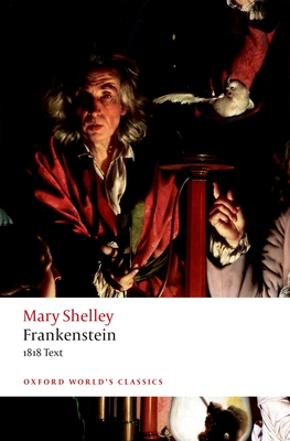 Frankenstein: or `The Modern Prometheus': The 1818 Text - Shelley, Mary Wollstonecraft, and Groom, Nick (Editor)