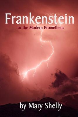 Frankenstein: or the Modern Prometheus - Shelley, Mary