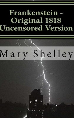 Frankenstein - Original 1818 Uncensored Version - Shelley, Mary