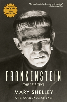 Frankenstein: The 1818 Text - Shelley, Mary, and Baer, Ulrich (Afterword by)