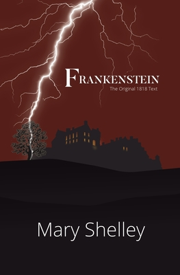 Frankenstein the Original 1818 Text (Reader's Library Classics) - Shelley, Mary, and Shelley, Percy Bysshe (Preface by)