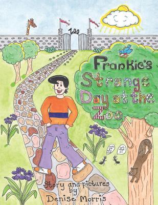 Frankie's Strange Day at the Zoo - Morris, Denise