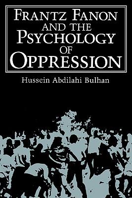 Frantz Fanon and the Psychology of Oppression - Bulhan, Hussein Abdilahi