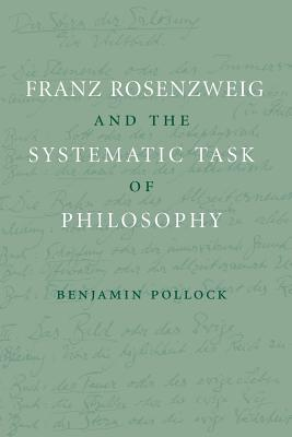 Franz Rosenzweig and the Systematic Task of Philosophy - Pollock, Benjamin