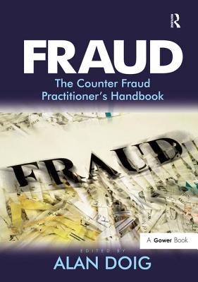 Fraud: The Counter Fraud Practitioner's Handbook - Doig, Alan (Editor)