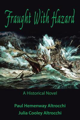 Fraught with Hazard: The Heroic Saga of Shipwrecked Armada Survivors in Ireland - Paul & Julia Cooley Altrocchi