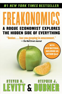 Freakonomics - Levitt, Steven D, and Dubner, Stephen J