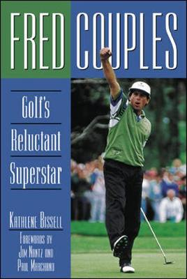 Fred Couples: Golf's Reluctant Superstar - Bissell, Kathlene