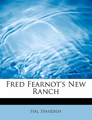 Fred Fearnot's New Ranch - Standish, Hal