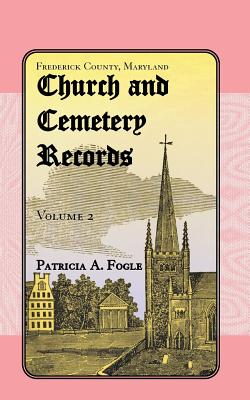Frederick County, Maryland, Church and Cemetery Records: Volume 2 (Christ Reformed United Church of Christ, Middletown) - Fogle, Patricia A