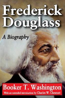 Frederick Douglass: A Biography - Washington, Booker T., and Chesnutt, Charles W.