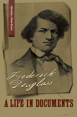 Frederick Douglass: A Life in Documents - Douglass, Frederick, and Barnes, L Diane (Editor)