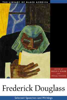 Frederick Douglass: Selected Speeches and Writings - Douglass, Frederick, and Foner, Philip S (Editor), and Taylor, Yuval (Editor)