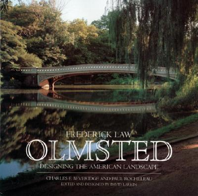 Frederick Law Olmsted: Designing the American Landscape - Beveridge, Charles E, Dr., and Rocheleau, Paul (Photographer), and Larkin, David (Photographer)