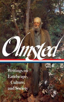 Frederick Law Olmsted: Writings on Landscape, Culture, and Society (Loa #270) - Olmsted, Frederick Law, and Beveridge, Charles (Editor)