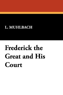 Frederick the Great and His Court - Muhlbach, L