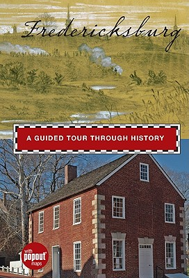 Fredericksburg: A Guided Tour Through History - Minetor, Randi, and Minetor, Nic (Photographer), and Bradford, James C (Introduction by)