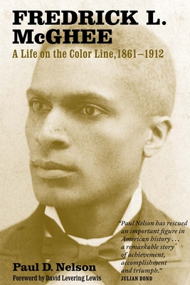 Fredrick L. McGhee: A Life on the Color Line, 1861-1912 - Nelson, Paul, Dr., and Levering Lewis, David (Foreword by)