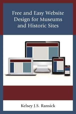 Free and Easy Website Design for Museums and Historic Sites - Ransick, Kelsey J. S.