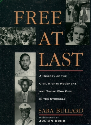 Free at Last: A History of the Civil Rights Movement and Those Who Died in the Struggle - Bullard, Sara, and Bond, Julian (Introduction by)