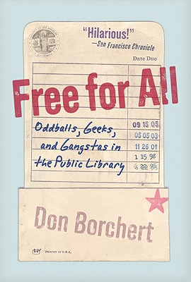 Free for All: Oddballs, Geeks, and Gangstas in the Public Library - Borchert, Don