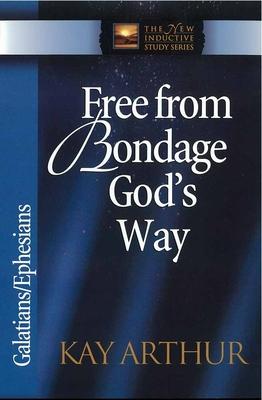 Free from Bondage God's Way: Galatians/Ephesians - Arthur, Kay