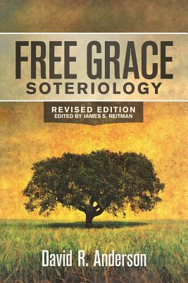 Free Grace Soteriology - Anderson, David R, and Reitman, James S (Editor)