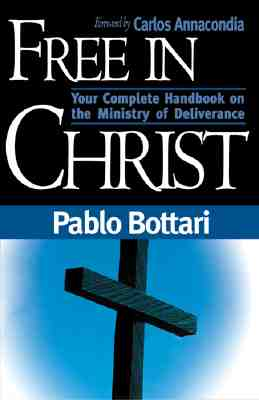 Free in Christ - Bottari, Paolo, and Deiros, Pablo A (Preface by), and Annacondia, Carlos (Foreword by)