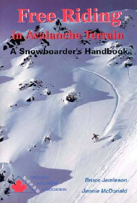 Free Riding in Avalanche Terrain: A Snowboarder's Handbook - Jamieson, Bruce, and Jamieson, James Bruce