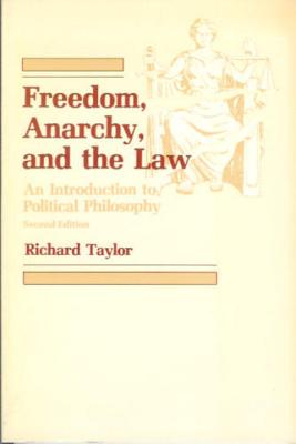 Freedom, Anarchy and the Law - Taylor, Richard, and Taylor, R