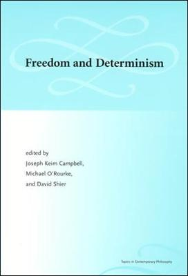 Freedom and Determinism - Campbell, Joseph Keim (Editor), and O'Rourke, Michael (Editor), and Shier, David (Editor)