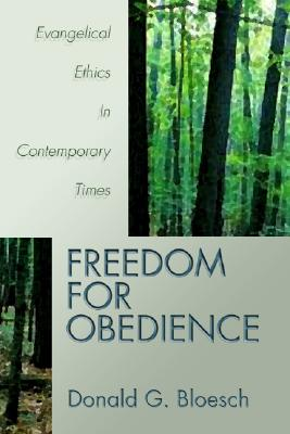Freedom for Obedience: Evangelical Ethics in Contemporary Times - Bloesch, Donald G