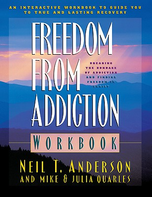 Freedom from Addiction Workbook: Breaking the Bondage of Addiction and Finding Freedom in Christ - Anderson, Neil T, Mr., and Quarles, Mike, and Quarles, Julia