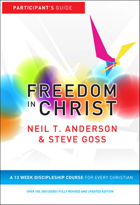 Freedom in Christ: A 13-week course for every Christian - Anderson, Neil T., and Goss, Steve