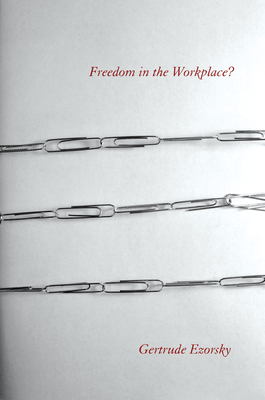 Freedom in the Workplace? - Ezorsky, Gertrude