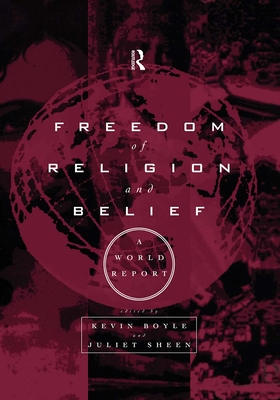 Freedom of Religion and Belief: A World Report - Boyle, Kevin (Editor), and Sheen, Juliet (Editor)