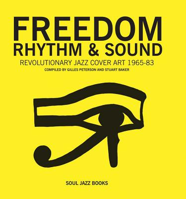 Freedom, Rhythm and Sound: Revolutionary Jazz Cover Art 1960-78 - Peterson, Giles, and Baker, Stuart
