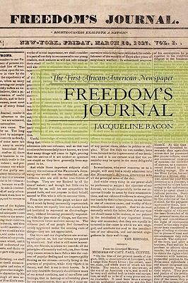 Freedom's Journal: The First African-American Newspaper - Bacon, Jacqueline