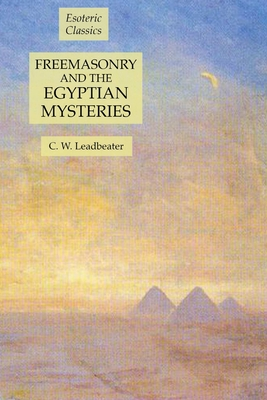 Freemasonry and the Egyptian Mysteries: Esoteric Classics - Leadbeater, C W