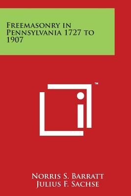 Freemasonry in Pennsylvania 1727 to 1907 - Barratt, Norris S