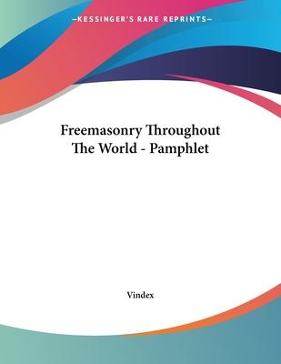 Freemasonry Throughout the World - Pamphlet - Vindex