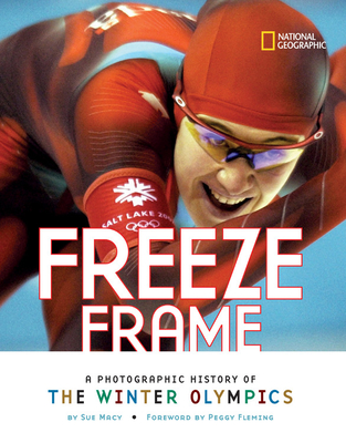 Freeze Frame: A Photographic History of the Winter Olympics - Macy, Sue, and Fleming, Peggy (Foreword by)