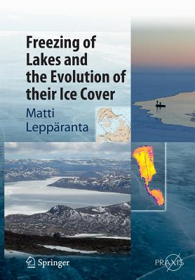 Freezing of Lakes and the Evolution of Their Ice Cover - Lepparanta, Matti