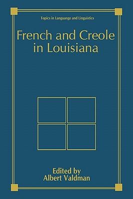 French and Creole in Louisiana - Valdman, Albert (Editor)
